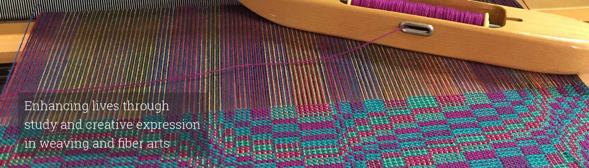 Enhancing lives through study and creative expression in weaving and fiber arts